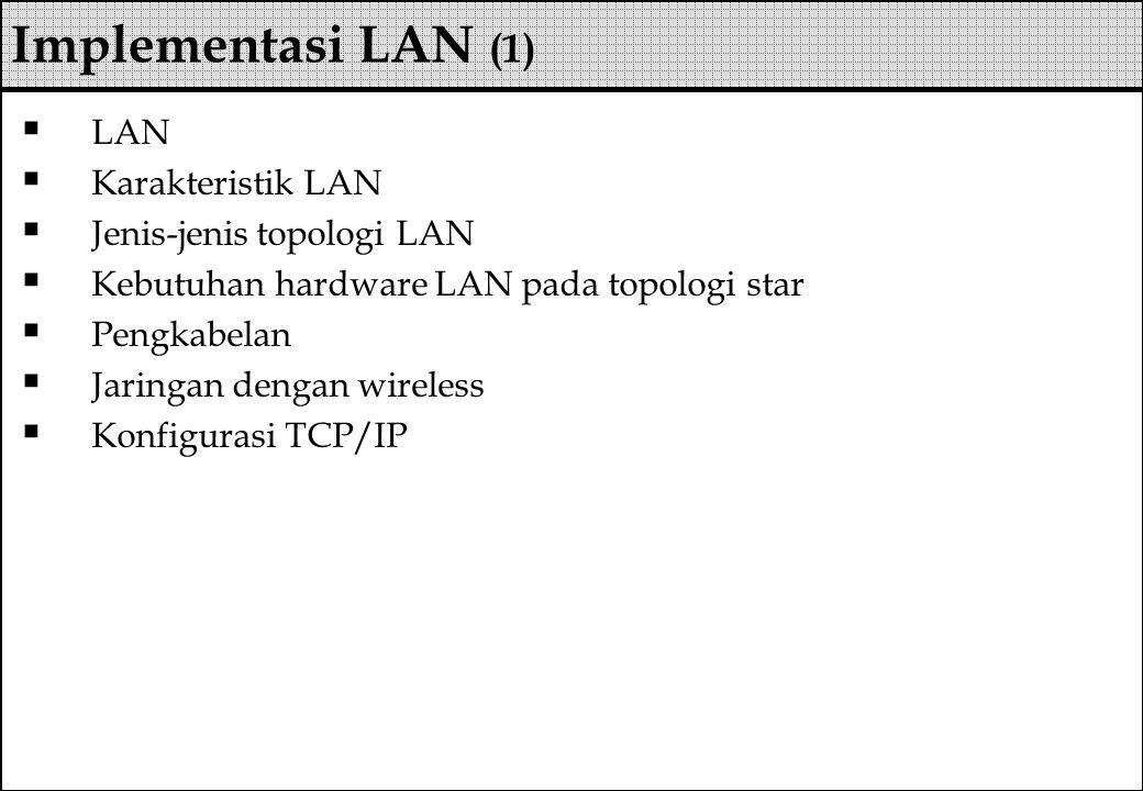 Implementasi LAN (1) LAN Karakteristik LAN Jenis-jenis topologi LAN
