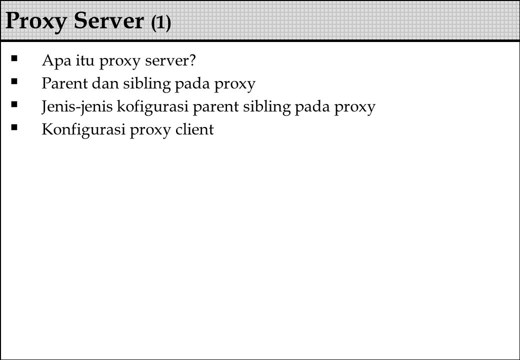 Proxy Server (1) Apa itu proxy server Parent dan sibling pada proxy