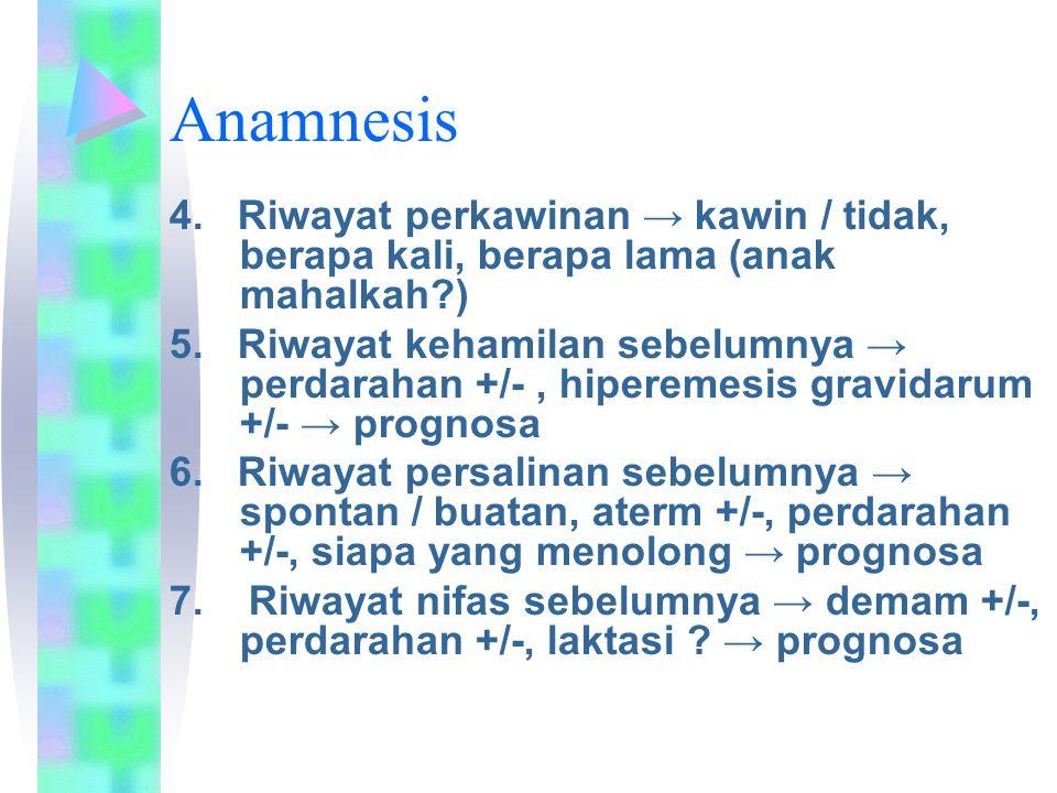 Anamnesis 4. Riwayat perkawinan → kawin / tidak, berapa kali, berapa lama (anak mahalkah )
