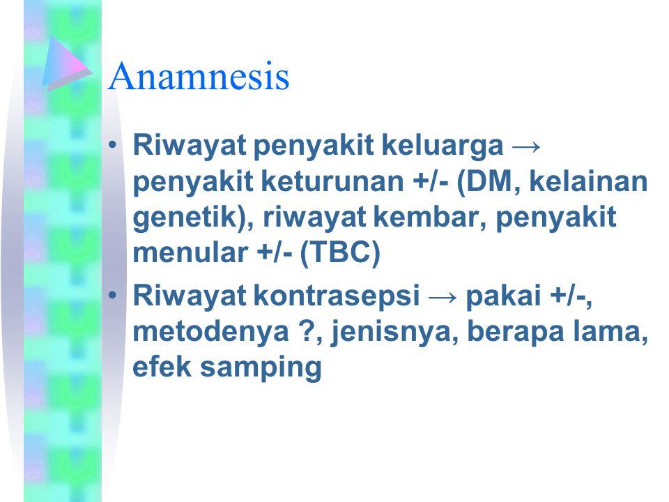 Anamnesis Riwayat penyakit keluarga → penyakit keturunan +/- (DM, kelainan genetik), riwayat kembar, penyakit menular +/- (TBC)