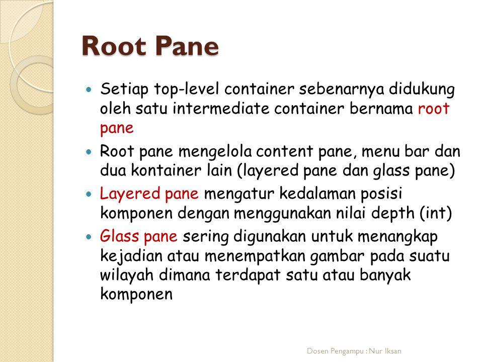 Root Pane Setiap top-level container sebenarnya didukung oleh satu intermediate container bernama root pane.