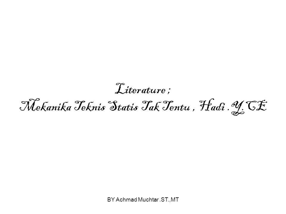 Literature ; Mekanika Teknis Statis Tak Tentu , Hadi .Y.CE