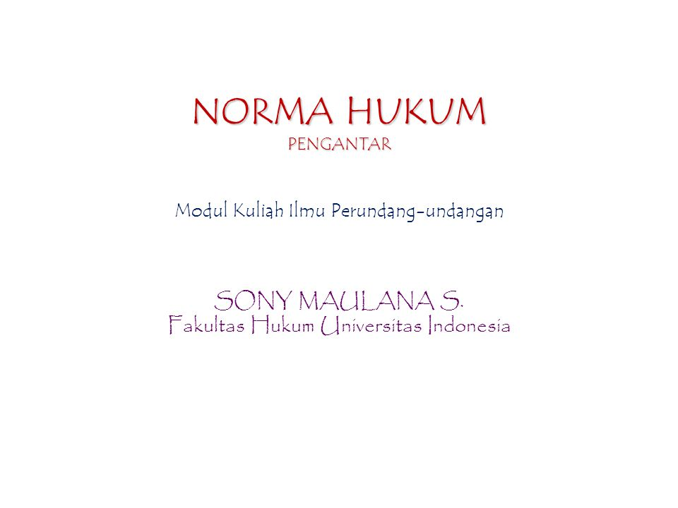 NORMA HUKUM SONY MAULANA S. Fakultas Hukum Universitas Indonesia