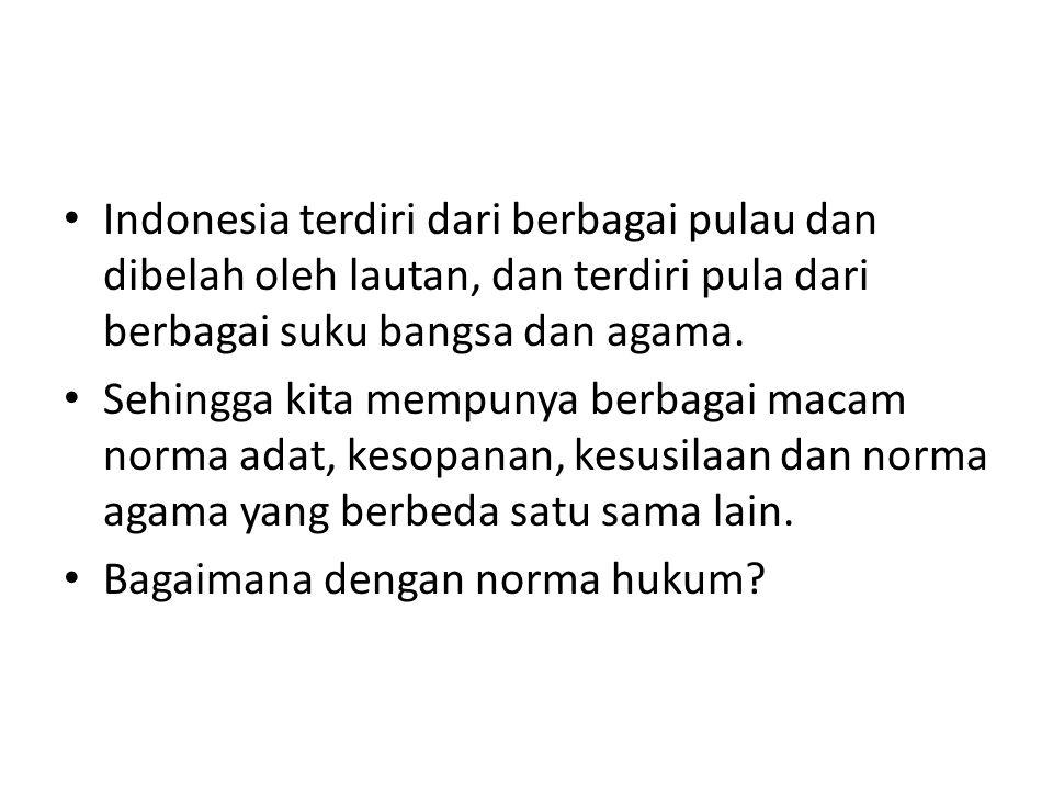 Indonesia terdiri dari berbagai pulau dan dibelah oleh lautan, dan terdiri pula dari berbagai suku bangsa dan agama.