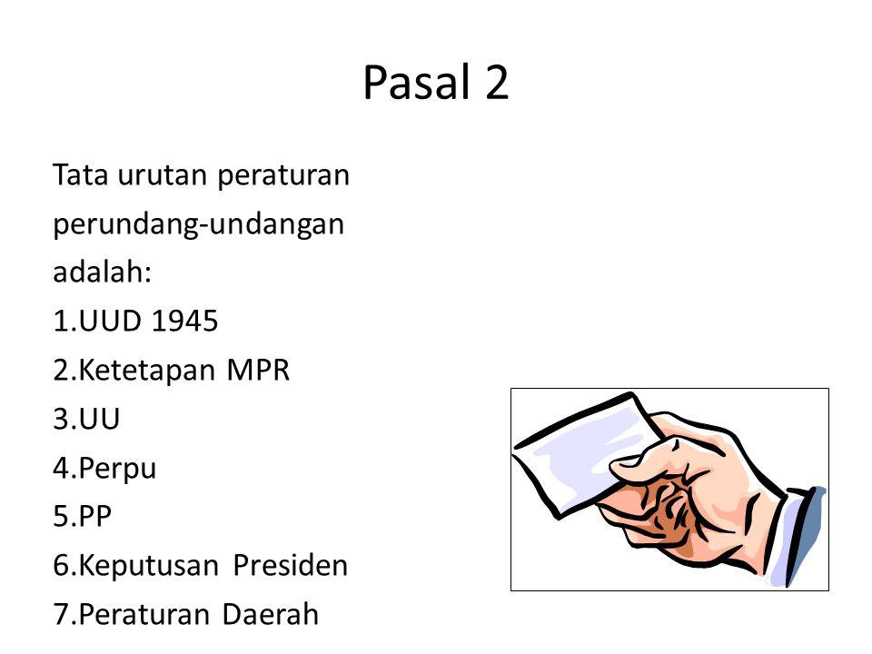 Pasal 2 Tata urutan peraturan perundang-undangan adalah: 1.UUD 1945