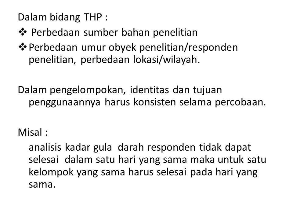 Dalam bidang THP : Perbedaan sumber bahan penelitian. Perbedaan umur obyek penelitian/responden penelitian, perbedaan lokasi/wilayah.