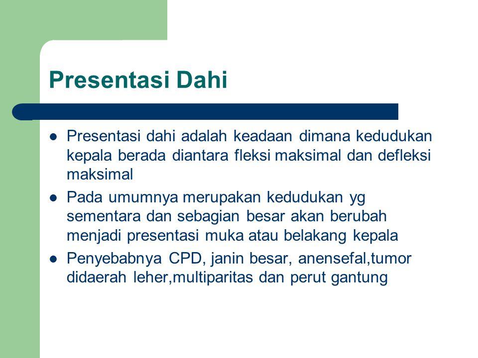 Presentasi Dahi Presentasi dahi adalah keadaan dimana kedudukan kepala berada diantara fleksi maksimal dan defleksi maksimal.