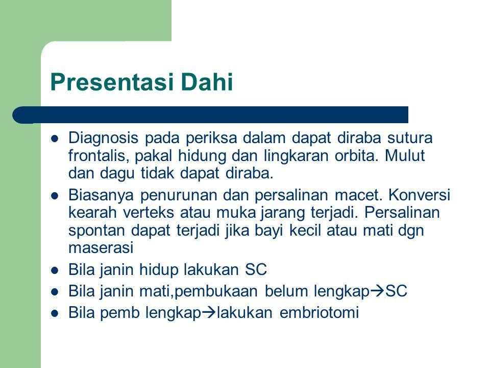 Presentasi Dahi Diagnosis pada periksa dalam dapat diraba sutura frontalis, pakal hidung dan lingkaran orbita. Mulut dan dagu tidak dapat diraba.