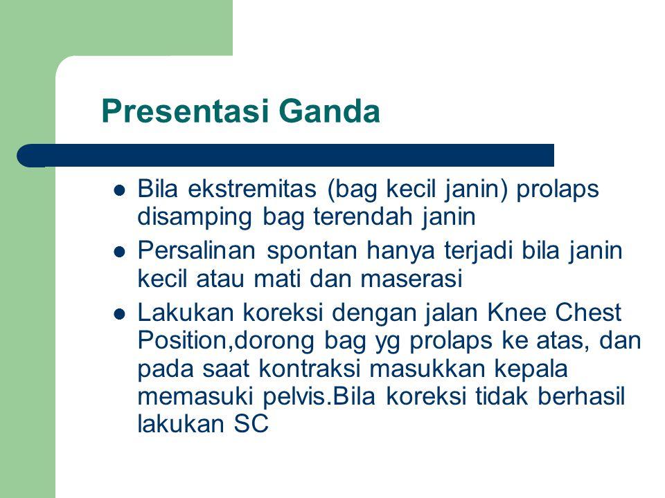 Presentasi Ganda Bila ekstremitas (bag kecil janin) prolaps disamping bag terendah janin.