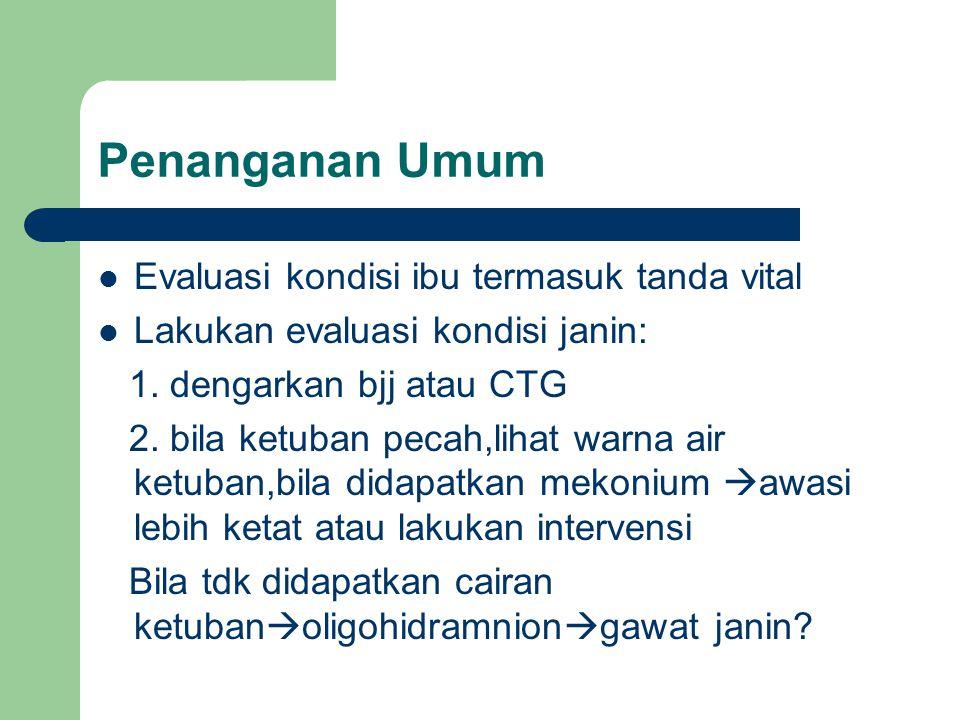 Penanganan Umum Evaluasi kondisi ibu termasuk tanda vital