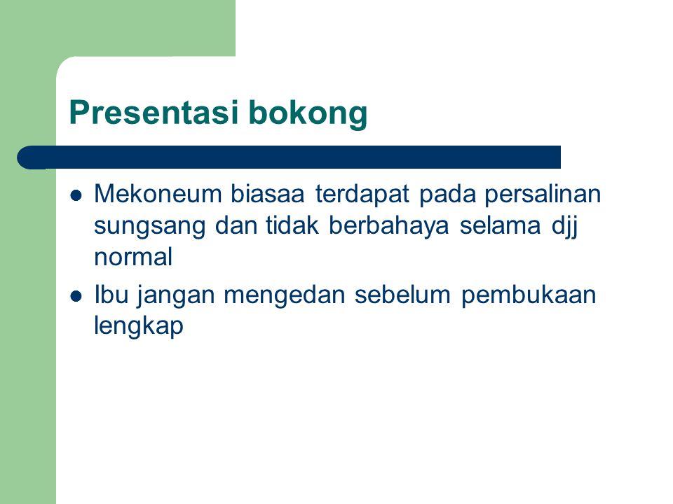 Presentasi bokong Mekoneum biasaa terdapat pada persalinan sungsang dan tidak berbahaya selama djj normal.