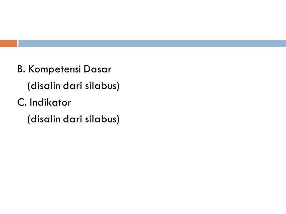 B. Kompetensi Dasar (disalin dari silabus) C. Indikator