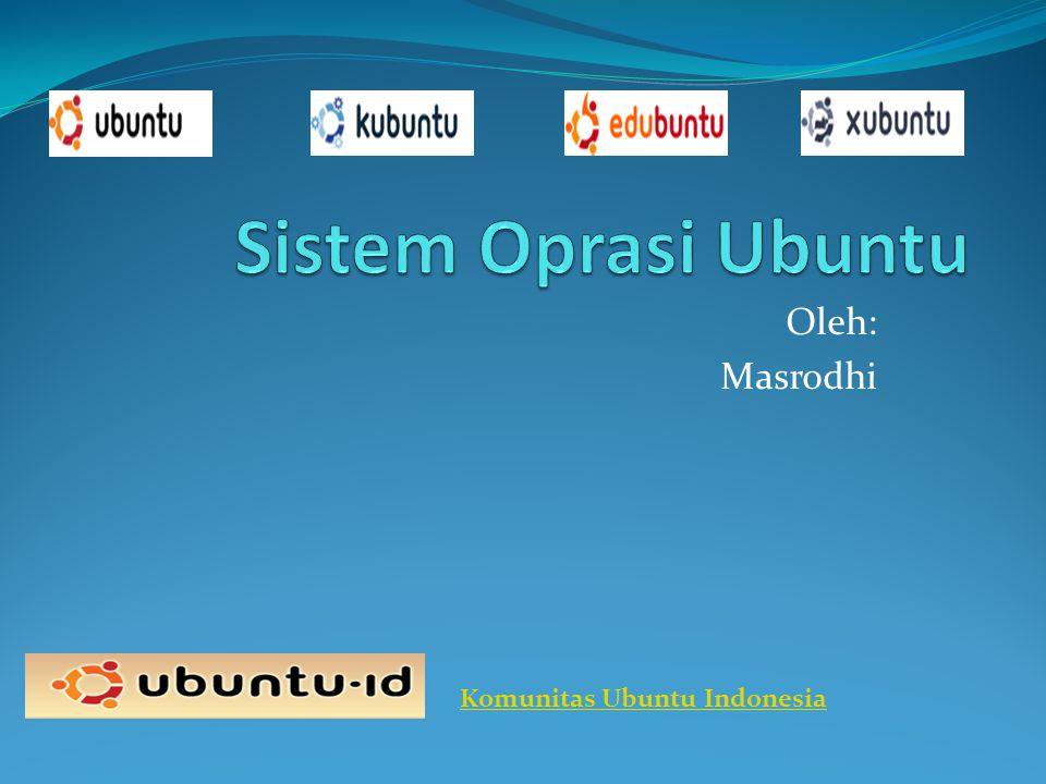 Sistem Oprasi Ubuntu Oleh: Masrodhi Komunitas Ubuntu Indonesia