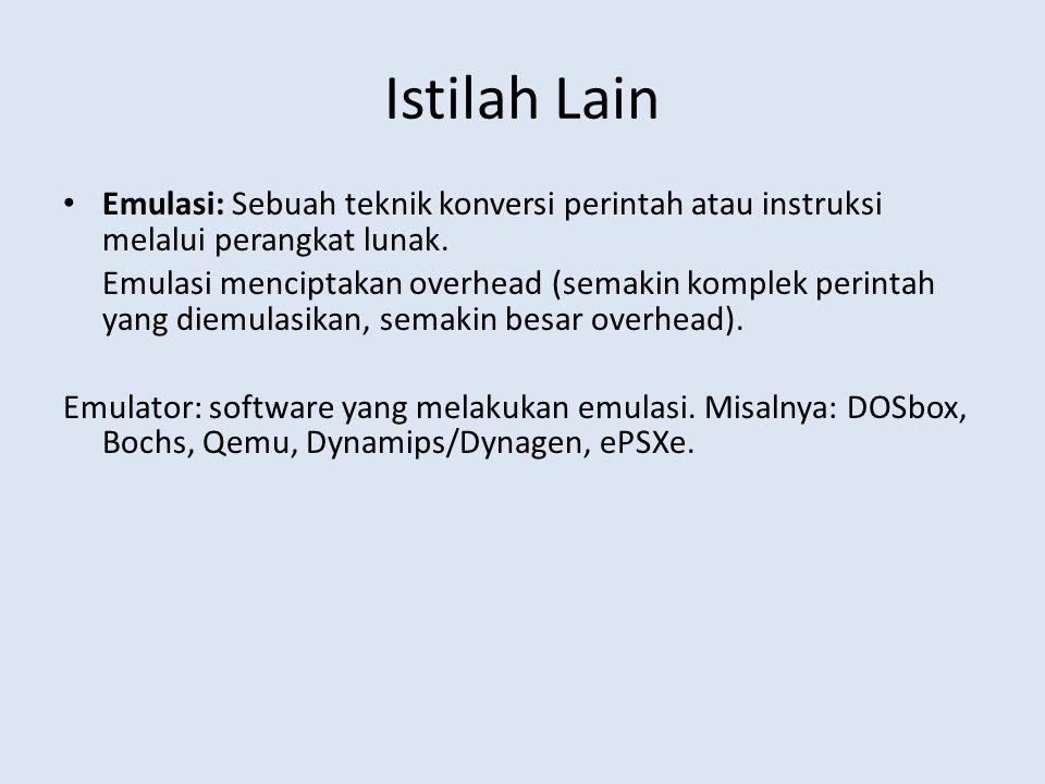 Istilah Lain Emulasi: Sebuah teknik konversi perintah atau instruksi melalui perangkat lunak.