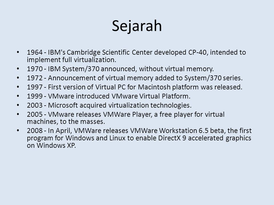 Sejarah 1964 - IBM s Cambridge Scientific Center developed CP-40, intended to implement full virtualization.