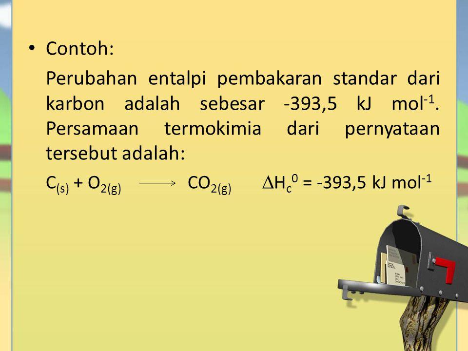 Contoh: Perubahan entalpi pembakaran standar dari karbon adalah sebesar -393,5 kJ mol-1. Persamaan termokimia dari pernyataan tersebut adalah: