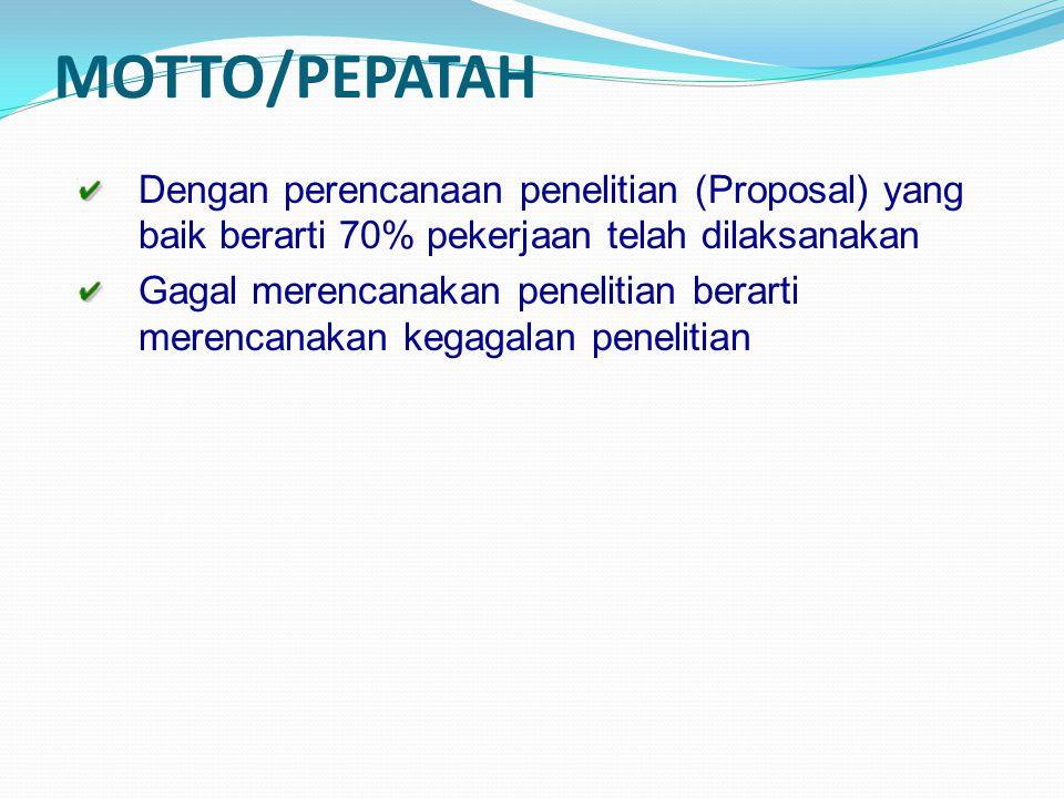 MOTTO/PEPATAH Dengan perencanaan penelitian (Proposal) yang baik berarti 70% pekerjaan telah dilaksanakan.