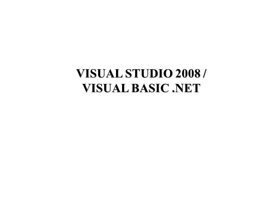 VISUAL STUDIO 2008 / VISUAL BASIC .NET