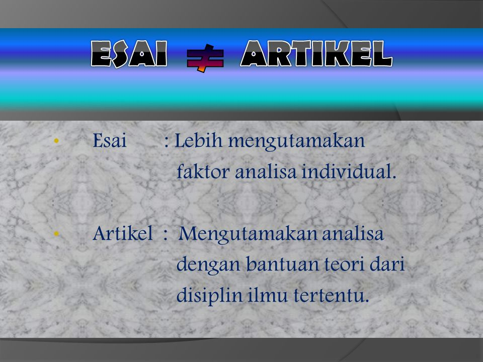 EsAi ARTIKEL Esai : Lebih mengutamakan faktor analisa individual.