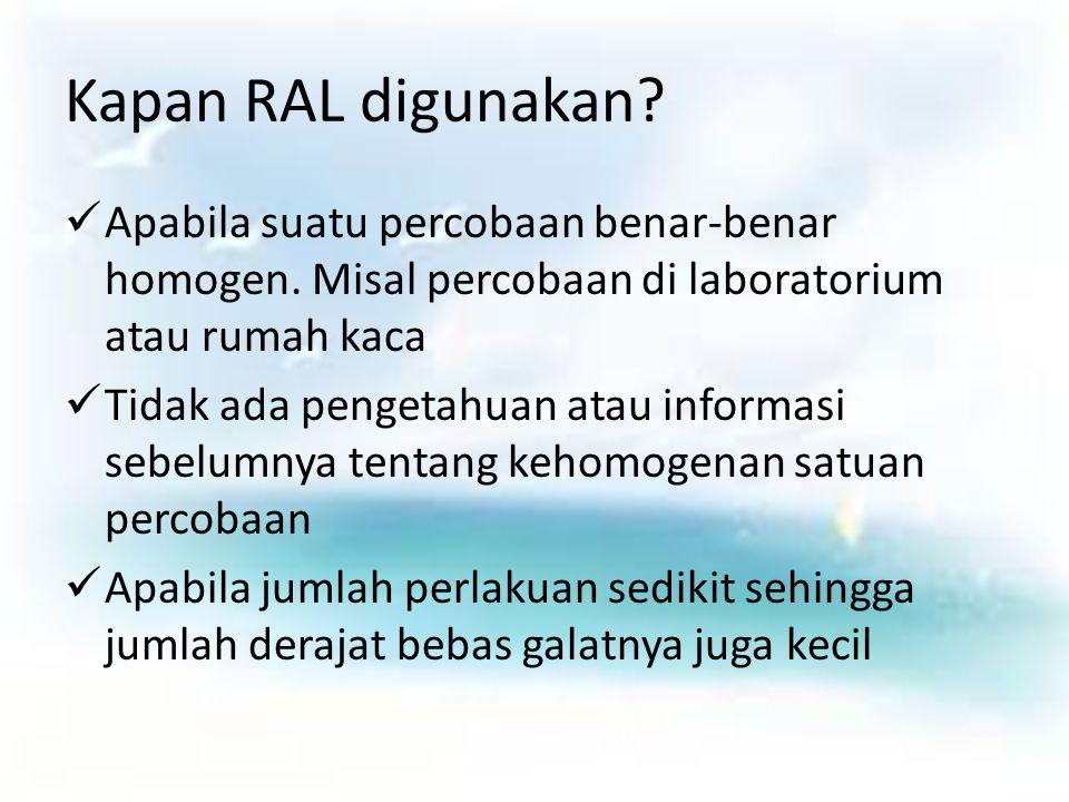 Kapan RAL digunakan Apabila suatu percobaan benar-benar homogen. Misal percobaan di laboratorium atau rumah kaca.