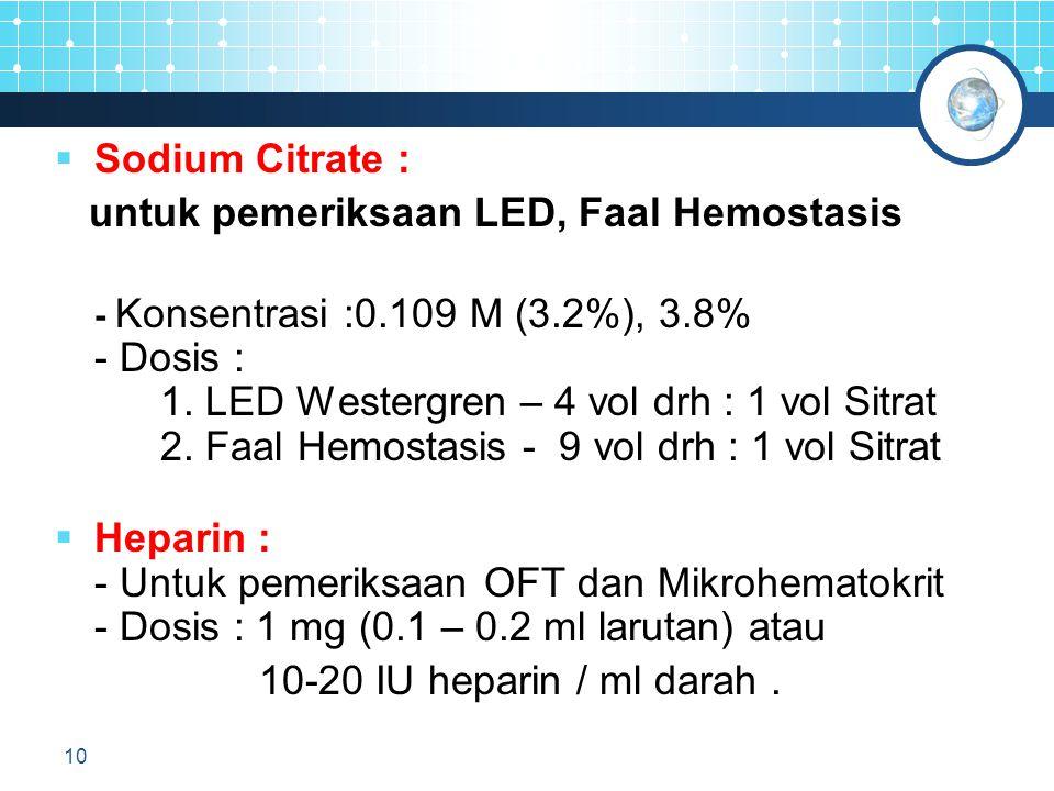 Sodium Citrate : untuk pemeriksaan LED, Faal Hemostasis.