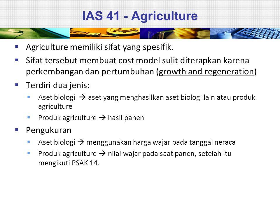 IAS 41 - Agriculture Agriculture memiliki sifat yang spesifik.