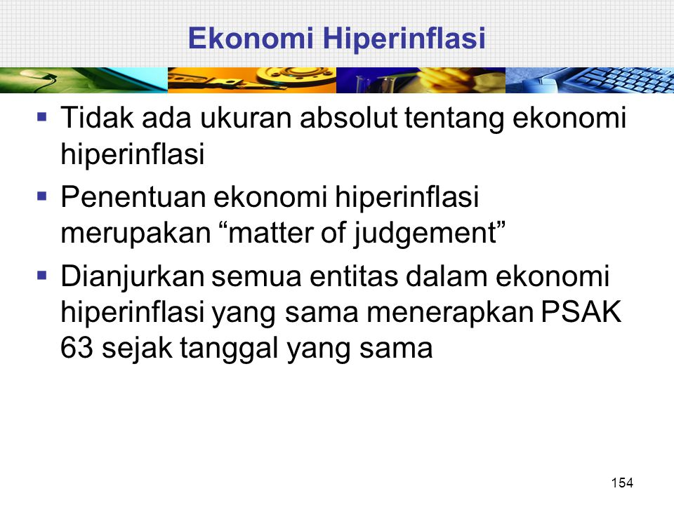Ekonomi Hiperinflasi Tidak ada ukuran absolut tentang ekonomi hiperinflasi. Penentuan ekonomi hiperinflasi merupakan matter of judgement