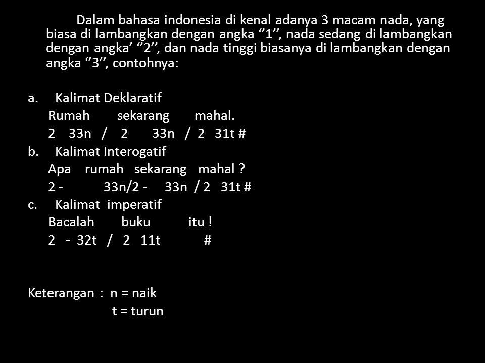 Dalam bahasa indonesia di kenal adanya 3 macam nada, yang biasa di lambangkan dengan angka ''1'', nada sedang di lambangkan dengan angka' ''2'', dan nada tinggi biasanya di lambangkan dengan angka ''3'', contohnya: