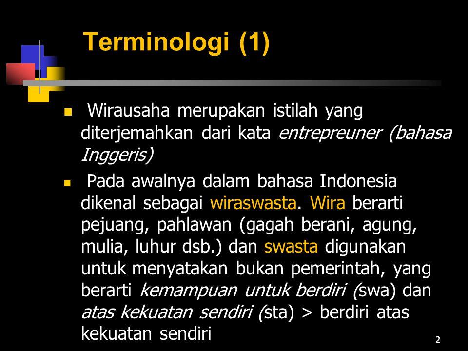 Terminologi (1) Wirausaha merupakan istilah yang diterjemahkan dari kata entrepreuner (bahasa Inggeris)