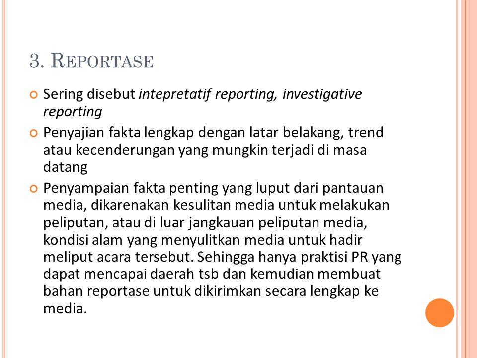 3. Reportase Sering disebut intepretatif reporting, investigative reporting.