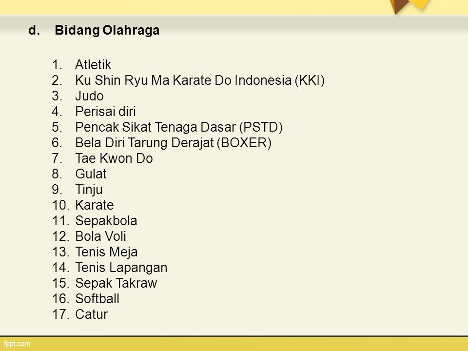 Bidang Olahraga Atletik. Ku Shin Ryu Ma Karate Do Indonesia (KKI) Judo. Perisai diri. Pencak Sikat Tenaga Dasar (PSTD)