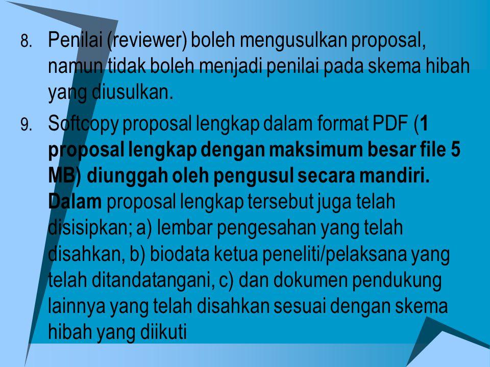 Penilai (reviewer) boleh mengusulkan proposal, namun tidak boleh menjadi penilai pada skema hibah yang diusulkan.