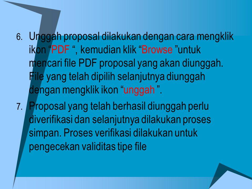 Unggah proposal dilakukan dengan cara mengklik ikon PDF , kemudian klik Browse untuk mencari file PDF proposal yang akan diunggah. File yang telah dipilih selanjutnya diunggah dengan mengklik ikon unggah .