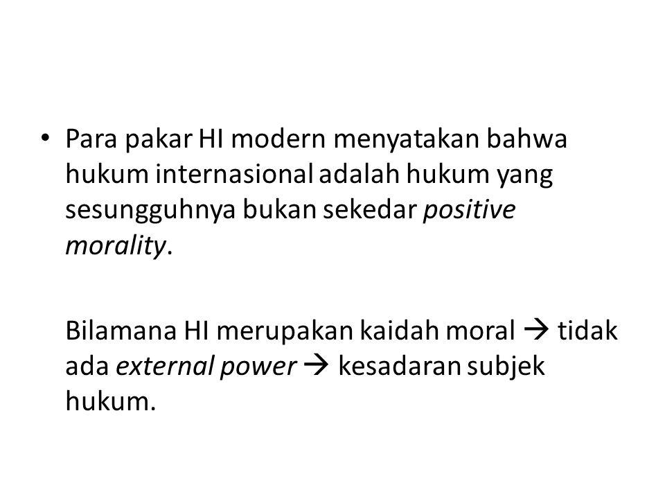 Para pakar HI modern menyatakan bahwa hukum internasional adalah hukum yang sesungguhnya bukan sekedar positive morality.