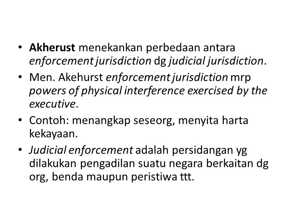 Akherust menekankan perbedaan antara enforcement jurisdiction dg judicial jurisdiction.