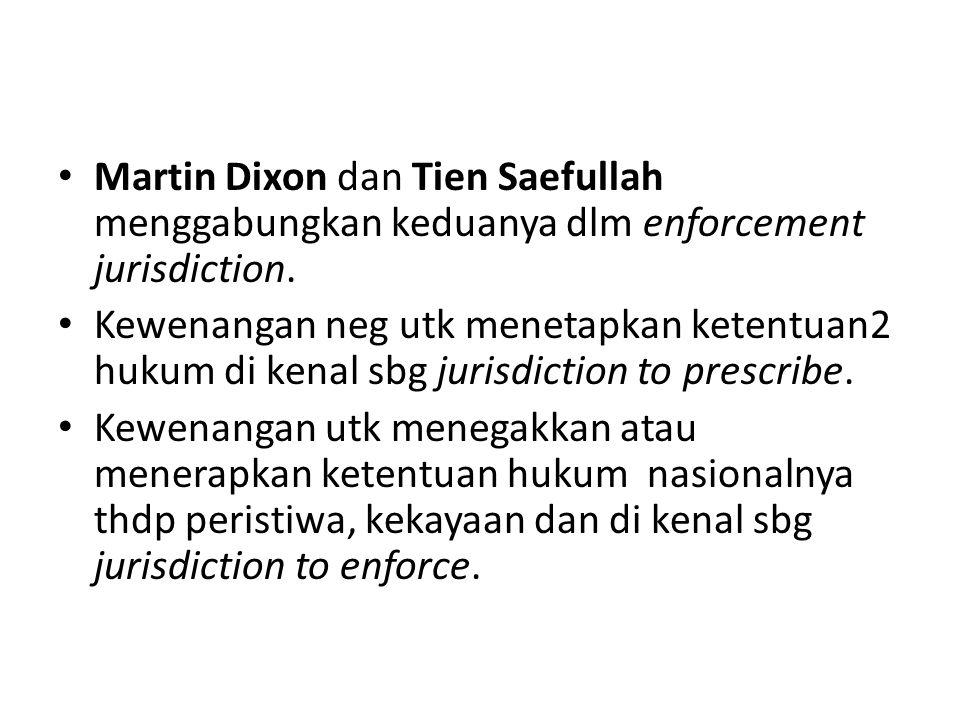 Martin Dixon dan Tien Saefullah menggabungkan keduanya dlm enforcement jurisdiction.