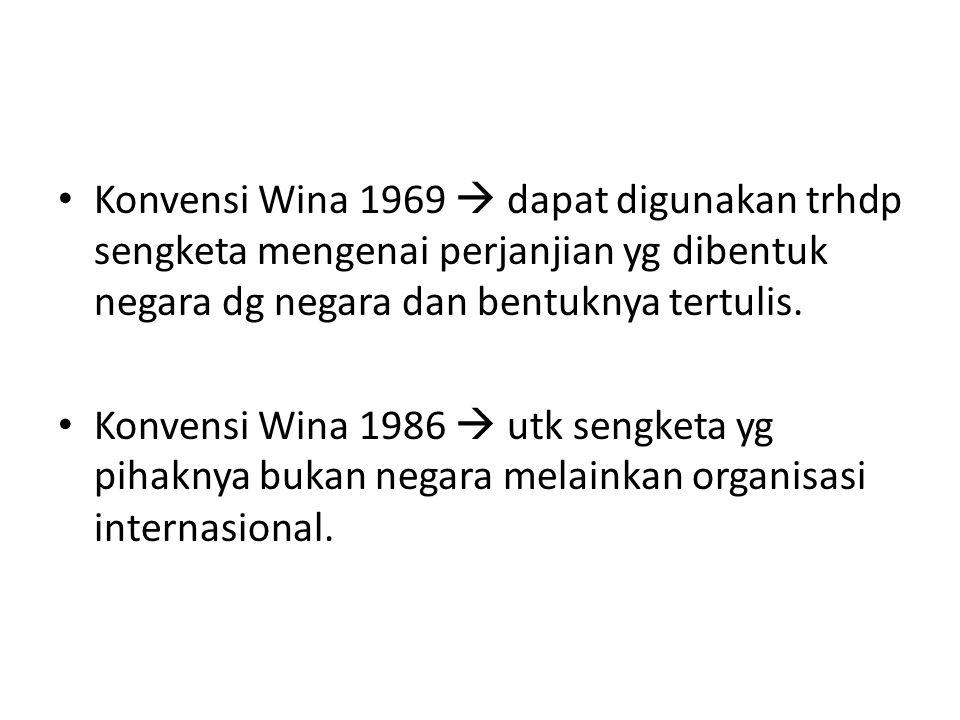 Konvensi Wina 1969  dapat digunakan trhdp sengketa mengenai perjanjian yg dibentuk negara dg negara dan bentuknya tertulis.