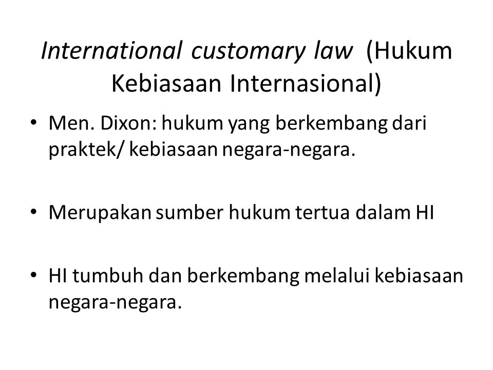 International customary law (Hukum Kebiasaan Internasional)