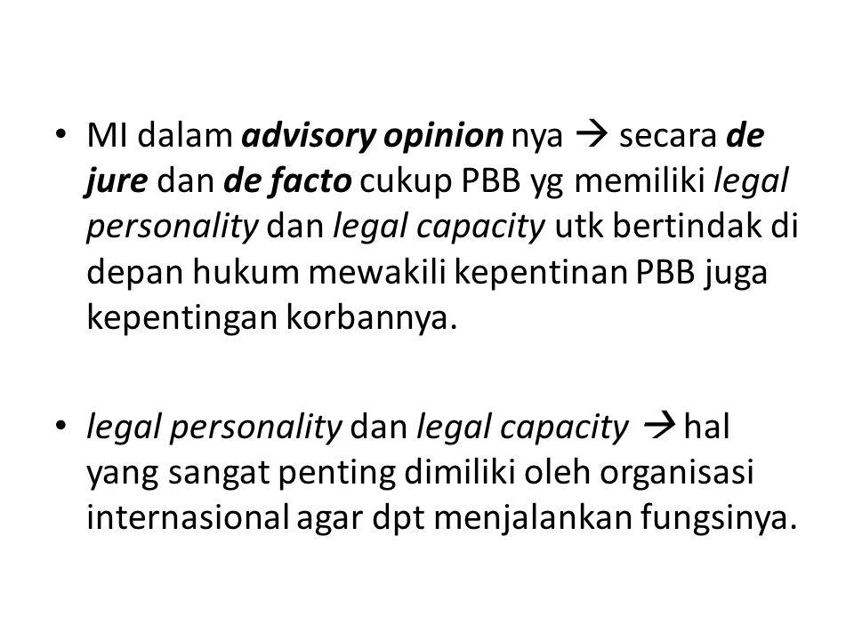MI dalam advisory opinion nya  secara de jure dan de facto cukup PBB yg memiliki legal personality dan legal capacity utk bertindak di depan hukum mewakili kepentinan PBB juga kepentingan korbannya.