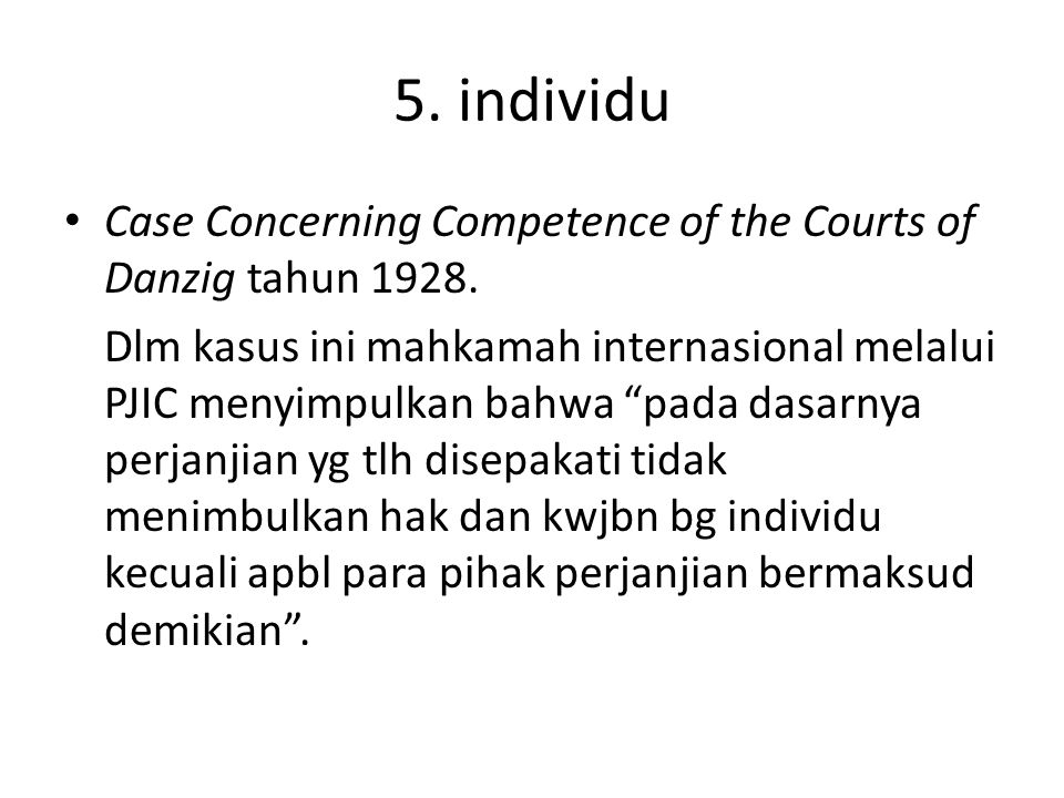 5. individu Case Concerning Competence of the Courts of Danzig tahun 1928.