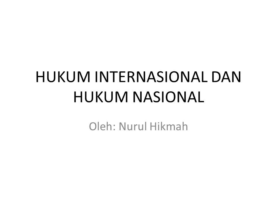 HUKUM INTERNASIONAL DAN HUKUM NASIONAL