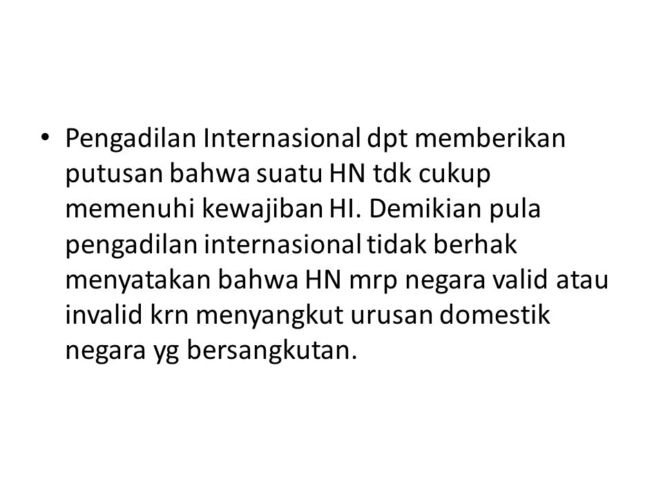 Pengadilan Internasional dpt memberikan putusan bahwa suatu HN tdk cukup memenuhi kewajiban HI.