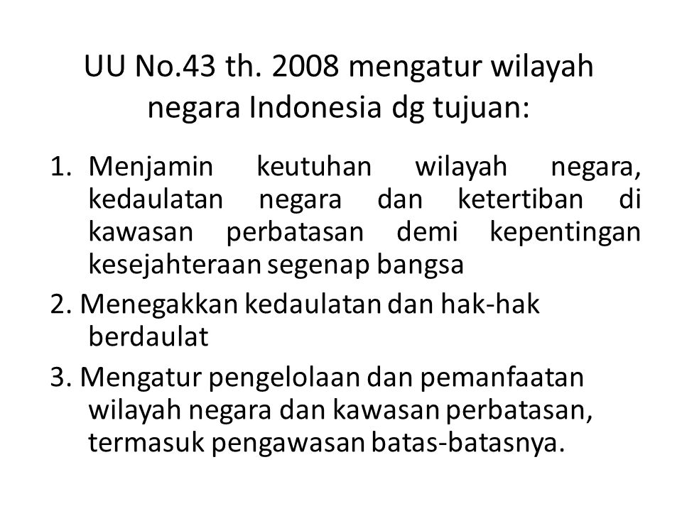 UU No.43 th. 2008 mengatur wilayah negara Indonesia dg tujuan: