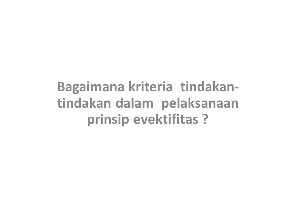 Bagaimana kriteria tindakan-tindakan dalam pelaksanaan prinsip evektifitas