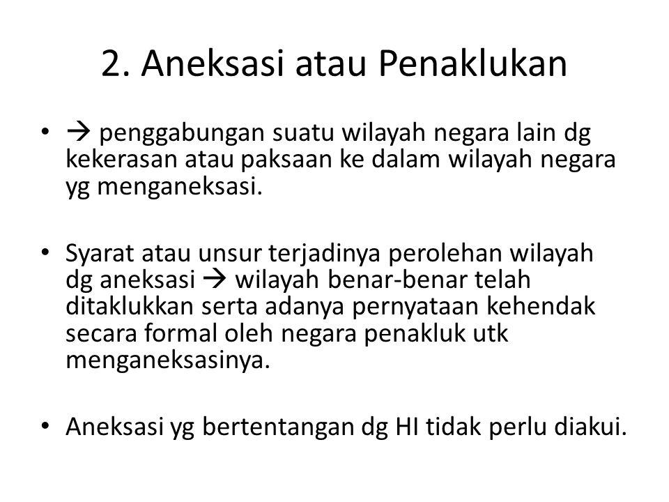2. Aneksasi atau Penaklukan