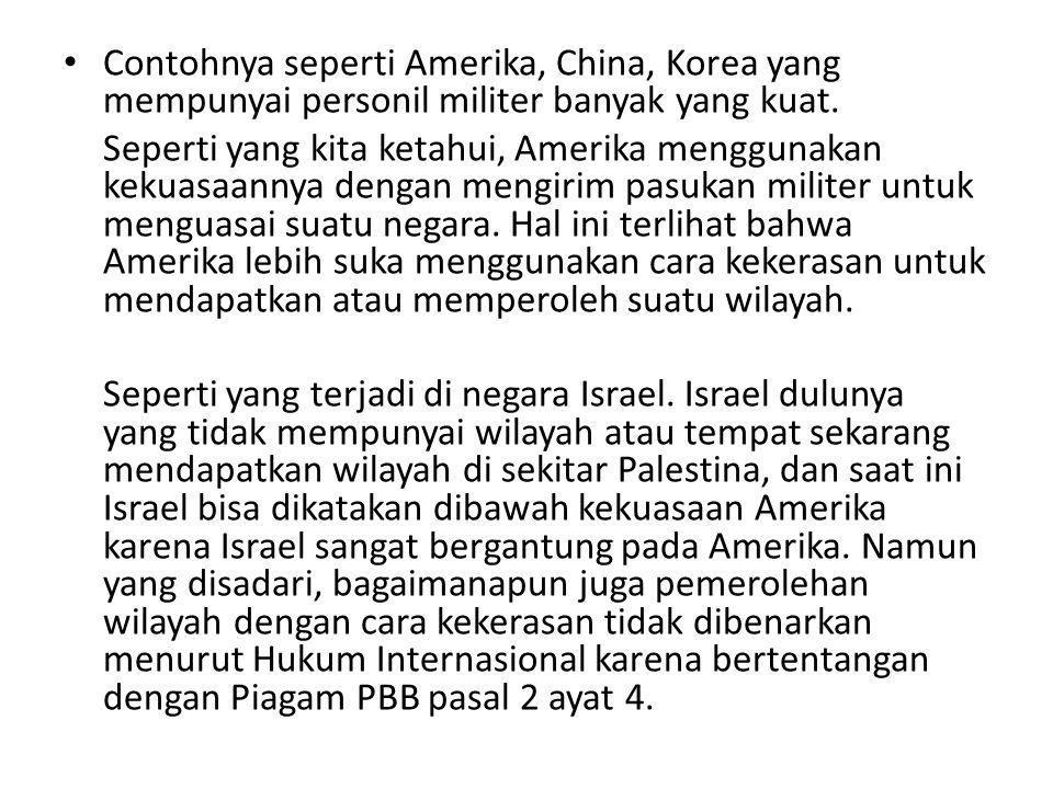 Contohnya seperti Amerika, China, Korea yang mempunyai personil militer banyak yang kuat.