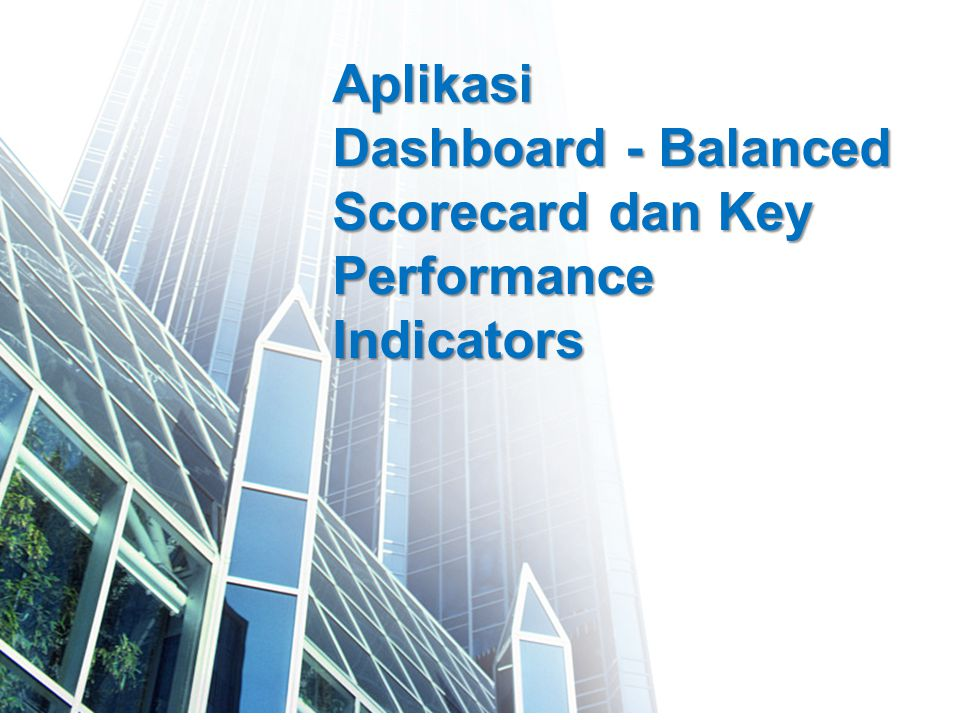 Aplikasi Dashboard - Balanced Scorecard dan Key Performance Indicators