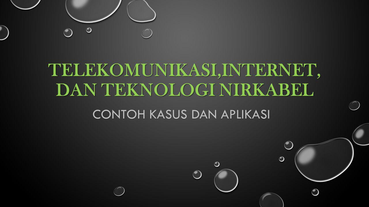 TELEKOMUNIKASI,INTERNET,dan TEKNOLOGI NIRKABEL