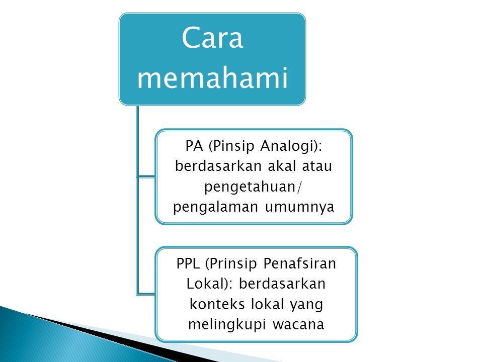 Cara memahami PA (Pinsip Analogi): berdasarkan akal atau pengetahuan/ pengalaman umumnya.