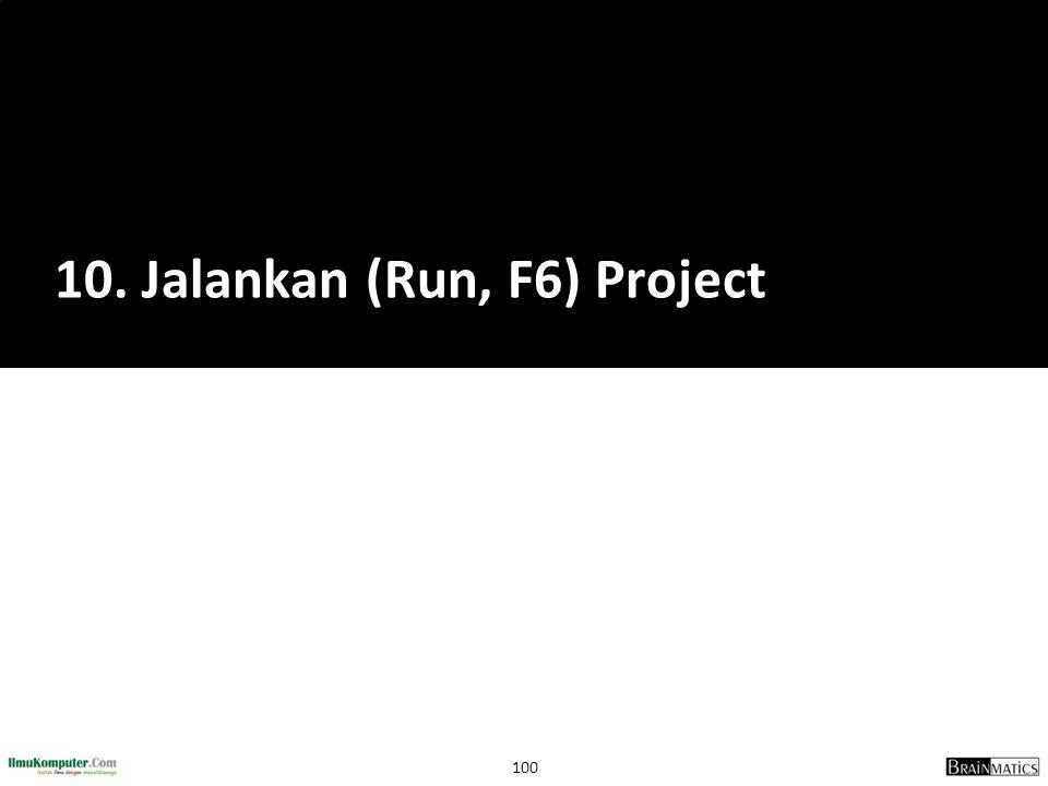 10. Jalankan (Run, F6) Project